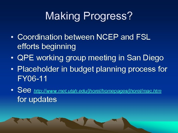 Making Progress? • Coordination between NCEP and FSL efforts beginning • QPE working group