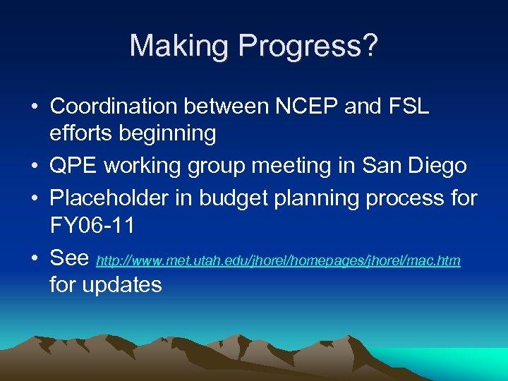 Making Progress? • Coordination between NCEP and FSL efforts beginning • QPE working group