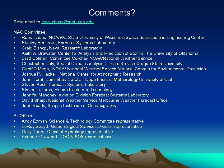 Comments? Send email to mac_chairs@met. utah. edu MAC Committee: • Robert Aune, NOAA/NESDIS University