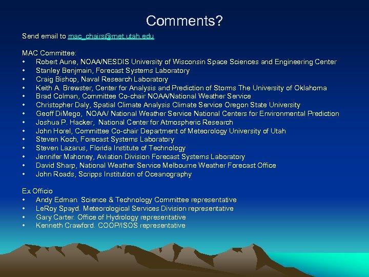 Comments? Send email to mac_chairs@met. utah. edu MAC Committee: • Robert Aune, NOAA/NESDIS University