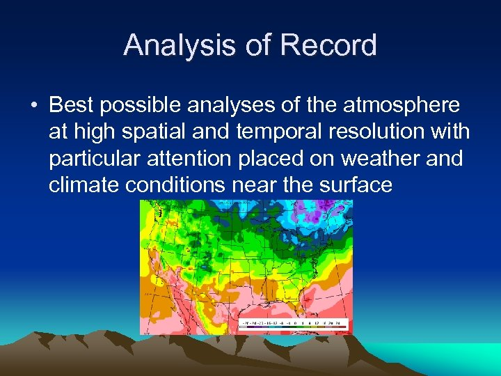 Analysis of Record • Best possible analyses of the atmosphere at high spatial and