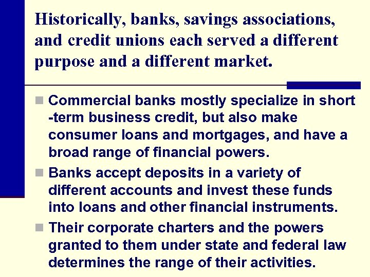 Historically, banks, savings associations, and credit unions each served a different purpose and a