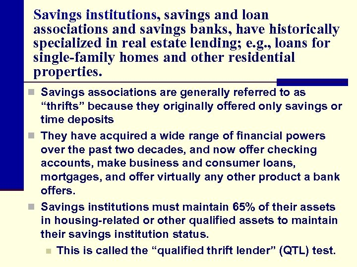 Savings institutions, savings and loan associations and savings banks, have historically specialized in real