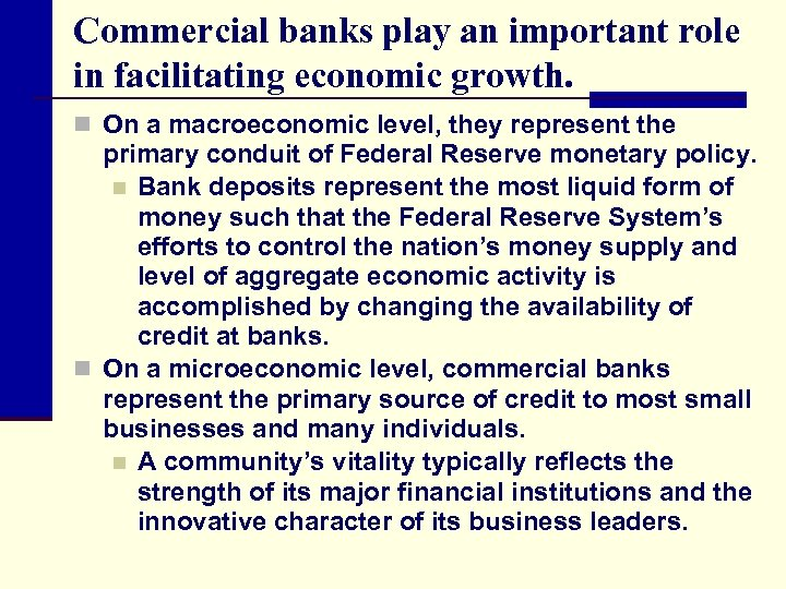 Commercial banks play an important role in facilitating economic growth. n On a macroeconomic