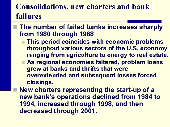 Consolidations, new charters and bank failures n The number of failed banks increases sharply