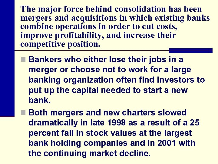 The major force behind consolidation has been mergers and acquisitions in which existing banks