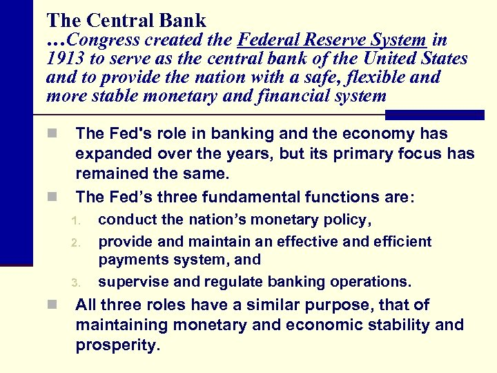 The Central Bank …Congress created the Federal Reserve System in 1913 to serve as