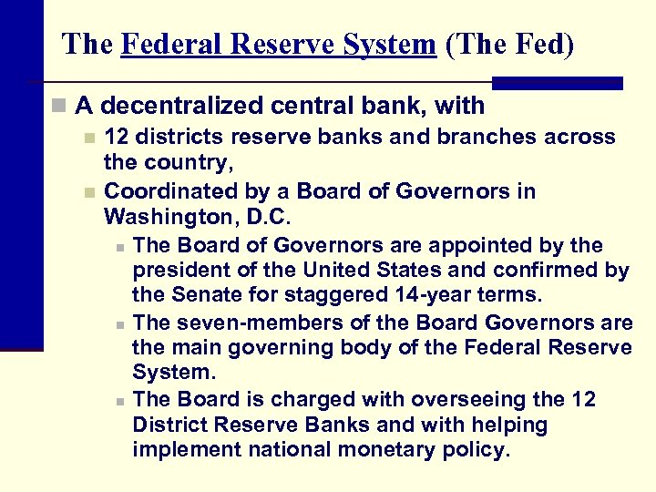 The Federal Reserve System (The Fed) n A decentralized central bank, with n 12