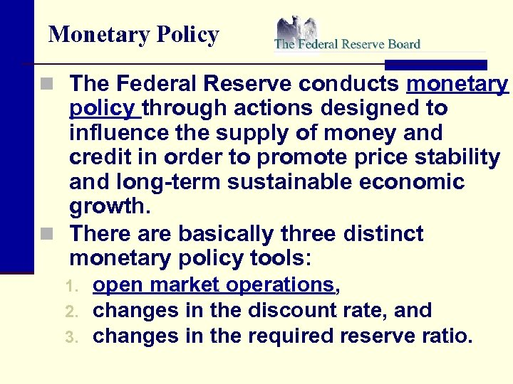 Monetary Policy n The Federal Reserve conducts monetary policy through actions designed to influence