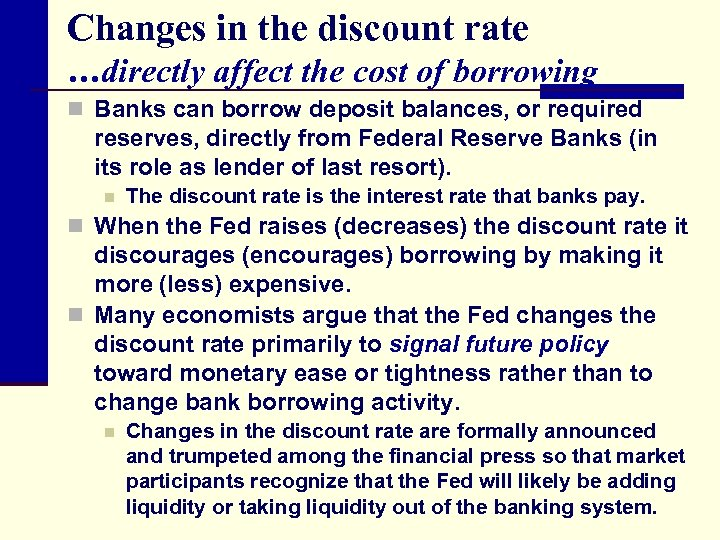 Changes in the discount rate …directly affect the cost of borrowing n Banks can