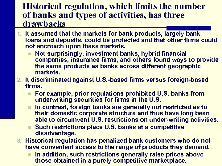 Historical regulation, which limits the number of banks and types of activities, has three