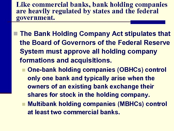 Like commercial banks, bank holding companies are heavily regulated by states and the federal
