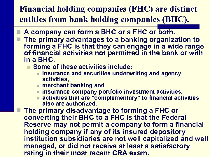 Financial holding companies (FHC) are distinct entities from bank holding companies (BHC). n A