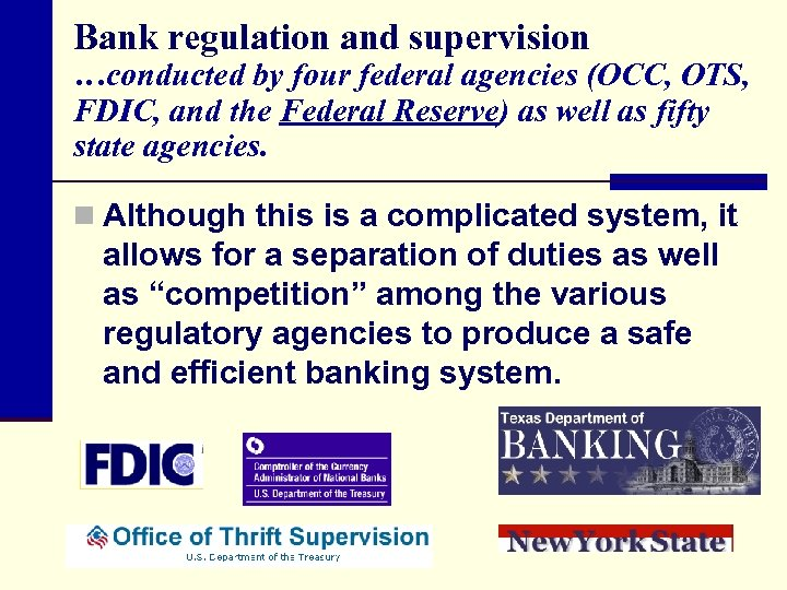 Bank regulation and supervision …conducted by four federal agencies (OCC, OTS, FDIC, and the