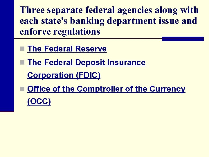 Three separate federal agencies along with each state's banking department issue and enforce regulations