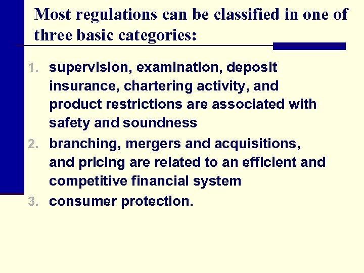 Most regulations can be classified in one of three basic categories: 1. supervision, examination,
