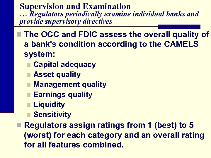 Supervision and Examination … Regulators periodically examine individual banks and provide supervisory directives n