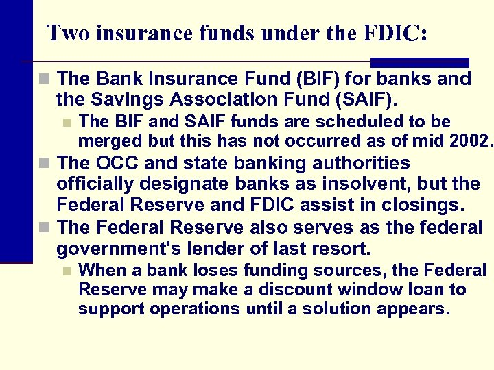 Two insurance funds under the FDIC: n The Bank Insurance Fund (BIF) for banks