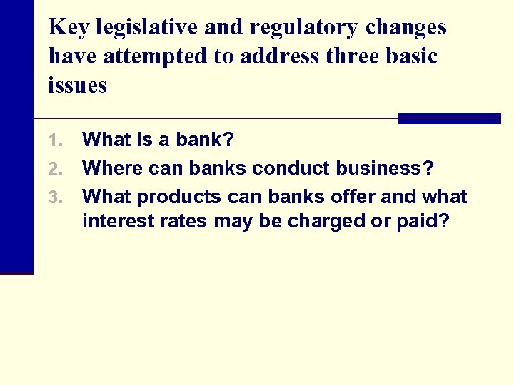 Key legislative and regulatory changes have attempted to address three basic issues What is