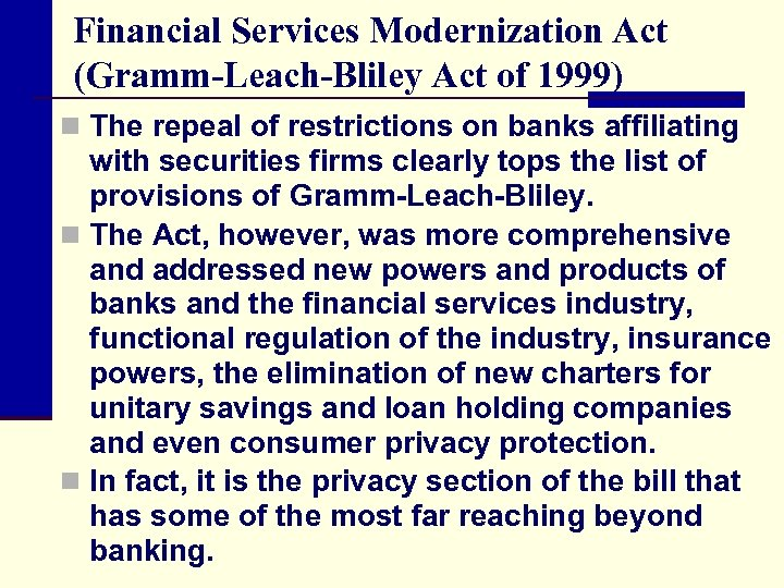 Financial Services Modernization Act (Gramm-Leach-Bliley Act of 1999) n The repeal of restrictions on