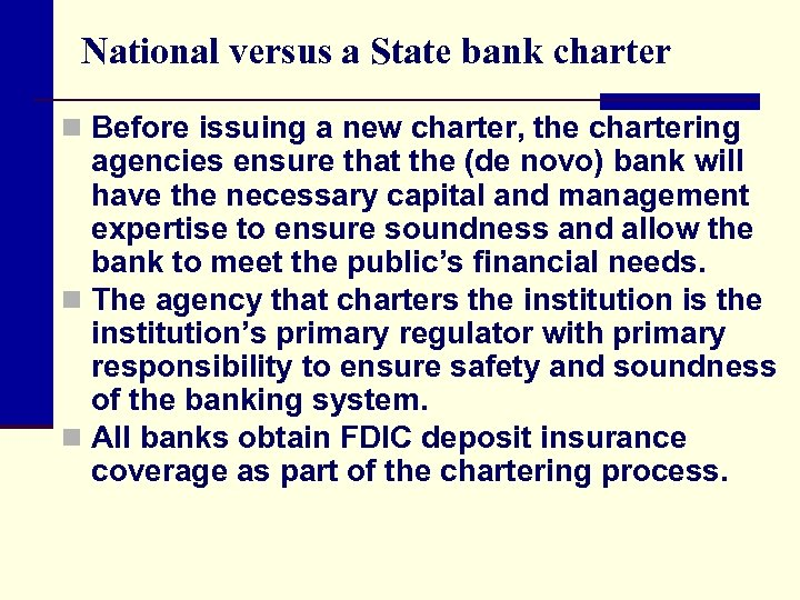 National versus a State bank charter n Before issuing a new charter, the chartering