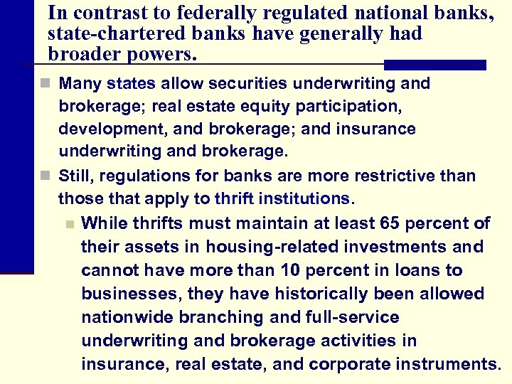 In contrast to federally regulated national banks, state-chartered banks have generally had broader powers.