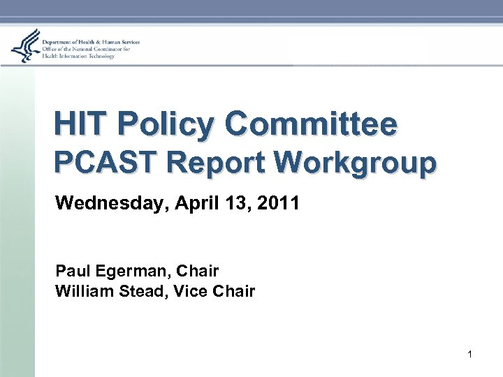HIT Policy Committee PCAST Report Workgroup Wednesday, April 13, 2011 Paul Egerman, Chair William