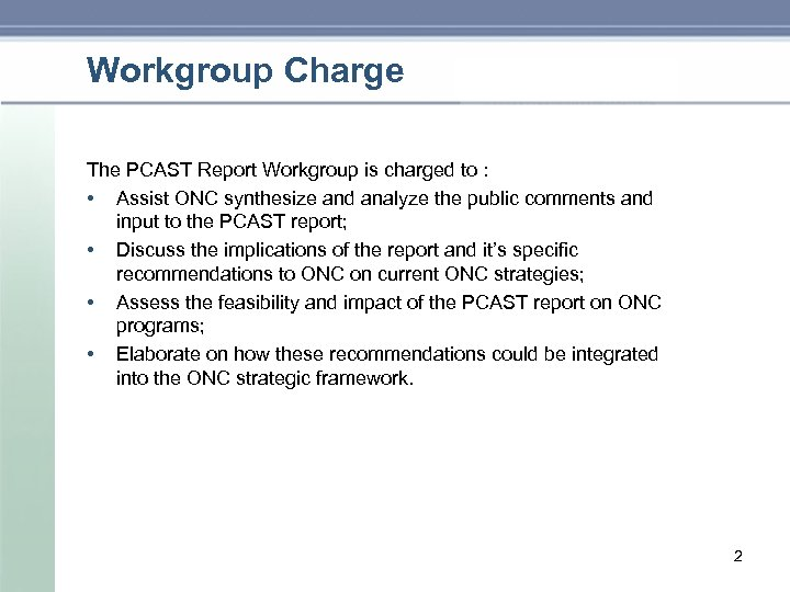 Workgroup Charge The PCAST Report Workgroup is charged to : • Assist ONC synthesize