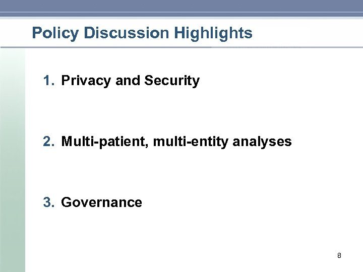 Policy Discussion Highlights 1. Privacy and Security 2. Multi-patient, multi-entity analyses 3. Governance 8