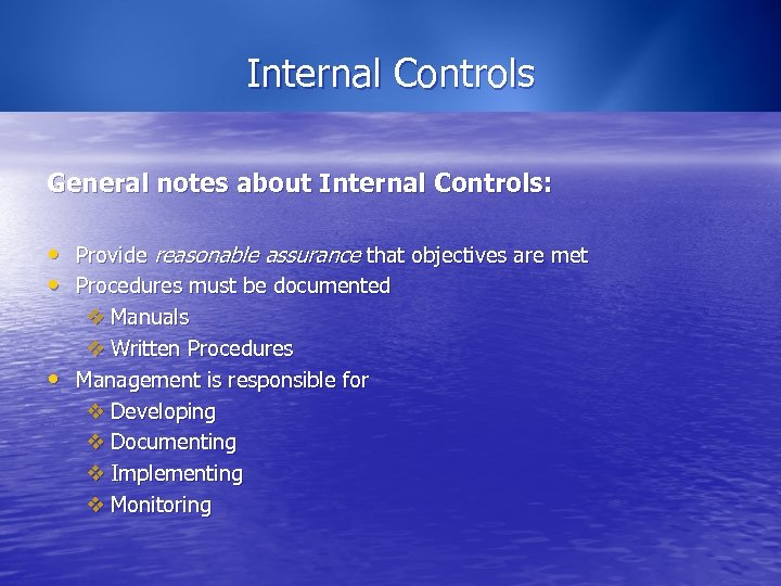 Internal Controls General notes about Internal Controls: • Provide reasonable assurance that objectives are