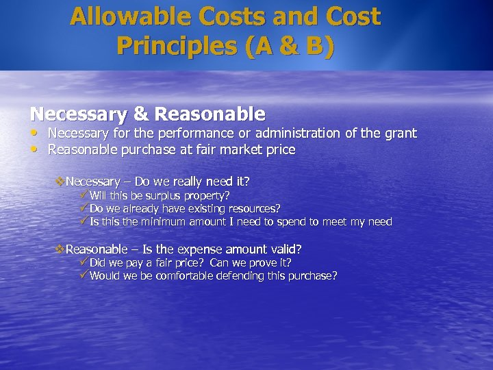 Allowable Costs and Cost Principles (A & B) Necessary & Reasonable • Necessary for