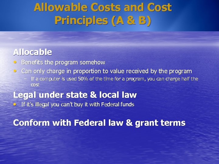 Allowable Costs and Cost Principles (A & B) Allocable • Benefits the program somehow