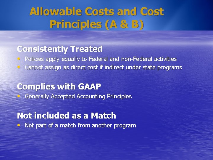 Allowable Costs and Cost Principles (A & B) Consistently Treated • Policies apply equally