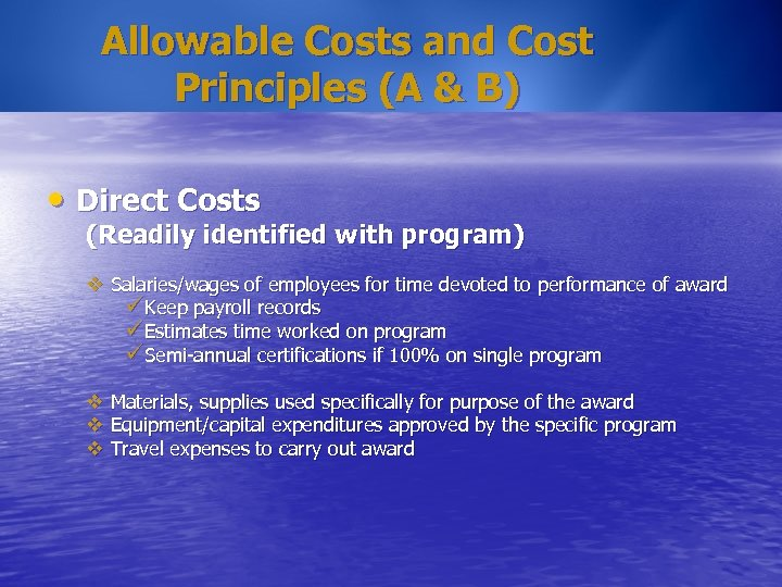 Allowable Costs and Cost Principles (A & B) • Direct Costs (Readily identified with