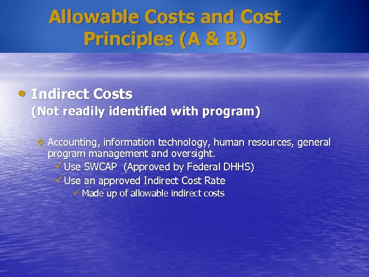 Allowable Costs and Cost Principles (A & B) • Indirect Costs (Not readily identified