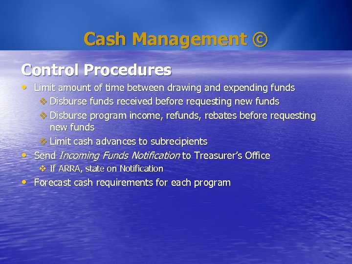 Cash Management © Control Procedures • Limit amount of time between drawing and expending