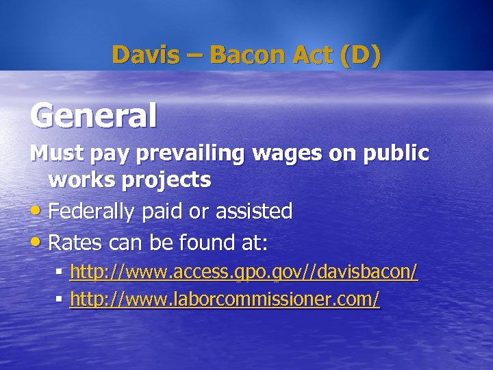 Davis – Bacon Act (D) General Must pay prevailing wages on public works projects