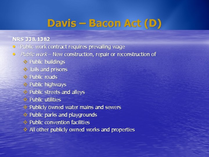 Davis – Bacon Act (D) NRS 338. 1382 • Public work contract requires prevailing