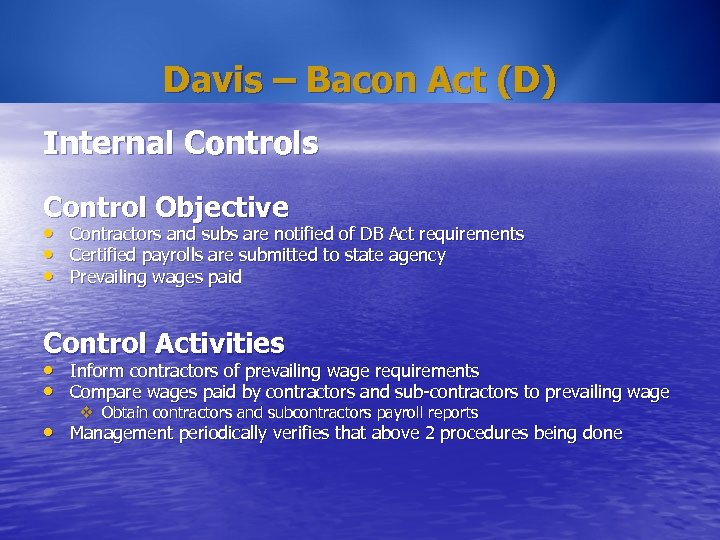 Davis – Bacon Act (D) Internal Controls Control Objective • • • Contractors and