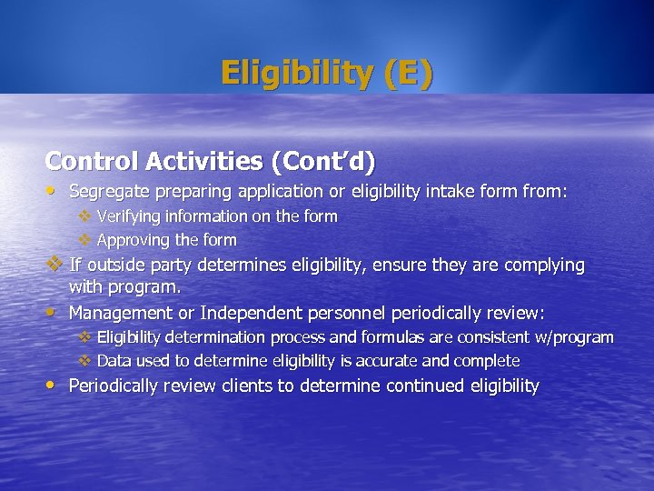Eligibility (E) Control Activities (Cont'd) • Segregate preparing application or eligibility intake form from: