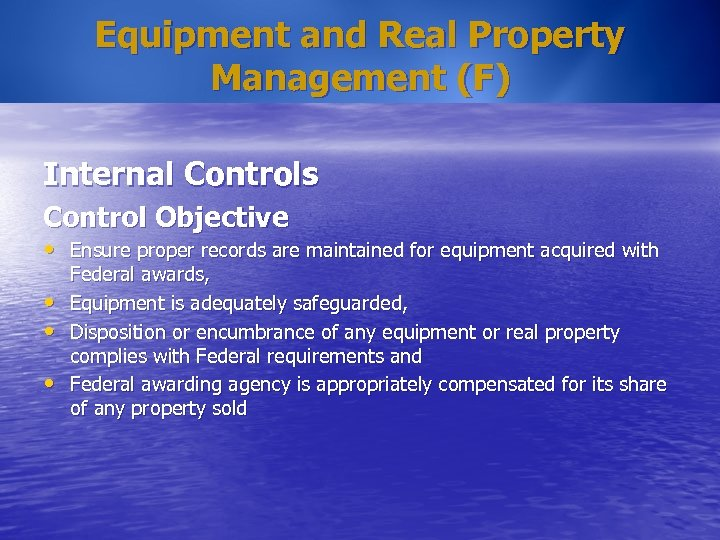 Equipment and Real Property Management (F) Internal Controls Control Objective • Ensure proper records