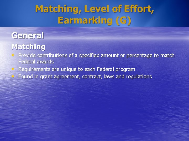 Matching, Level of Effort, Earmarking (G) General Matching • Provide contributions of a specified