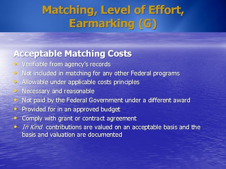 Matching, Level of Effort, Earmarking (G) Acceptable Matching Costs • • Verifiable from agency's