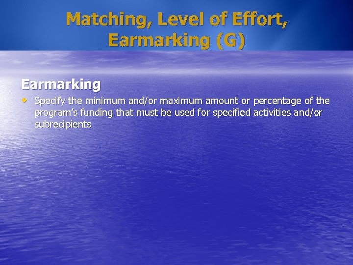 Matching, Level of Effort, Earmarking (G) Earmarking • Specify the minimum and/or maximum amount