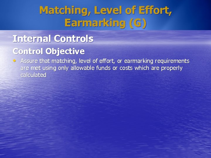 Matching, Level of Effort, Earmarking (G) Internal Controls Control Objective • Assure that matching,