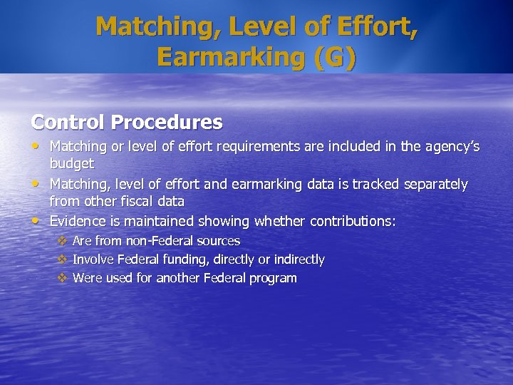 Matching, Level of Effort, Earmarking (G) Control Procedures • Matching or level of effort