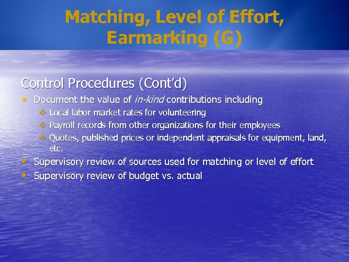 Matching, Level of Effort, Earmarking (G) Control Procedures (Cont'd) • Document the value of