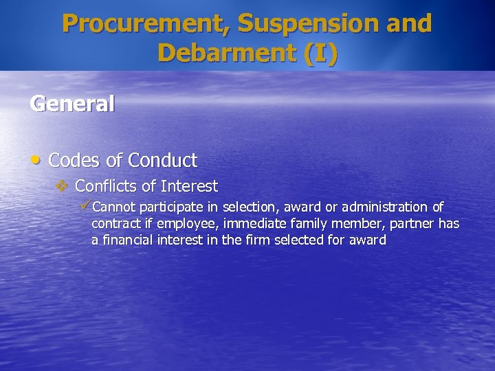 Procurement, Suspension and Debarment (I) General • Codes of Conduct v Conflicts of Interest