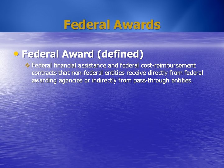 Federal Awards • Federal Award (defined) v Federal financial assistance and federal cost-reimbursement contracts