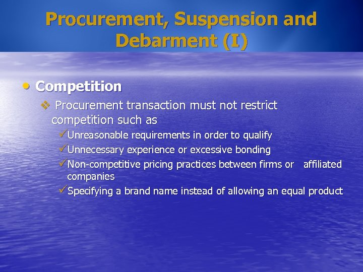 Procurement, Suspension and Debarment (I) • Competition v Procurement transaction must not restrict competition